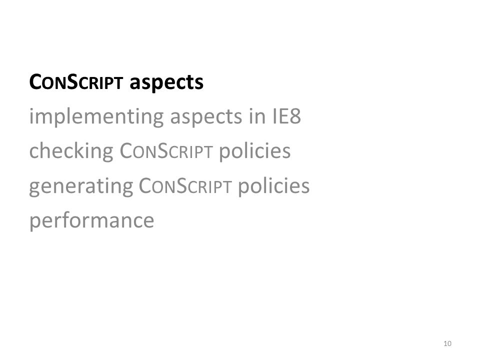 C ON S CRIPT aspects implementing aspects in IE8 checking C ON S CRIPT policies generating C ON S CRIPT policies performance 10