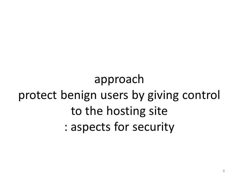 ConScript Approach – protect benign Web users – give control to the hosting site How – Browser-supported aspects for security 7