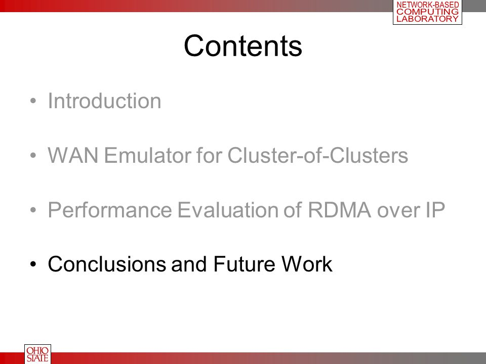 Contents Introduction WAN Emulator for Cluster-of-Clusters Performance Evaluation of RDMA over IP Conclusions and Future Work