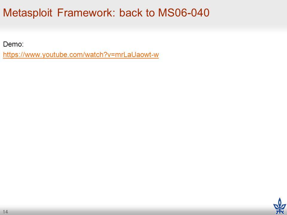 14 Metasploit Framework: back to MS06-040 Demo: https://www.youtube.com/watch v=mrLaUaowt-w