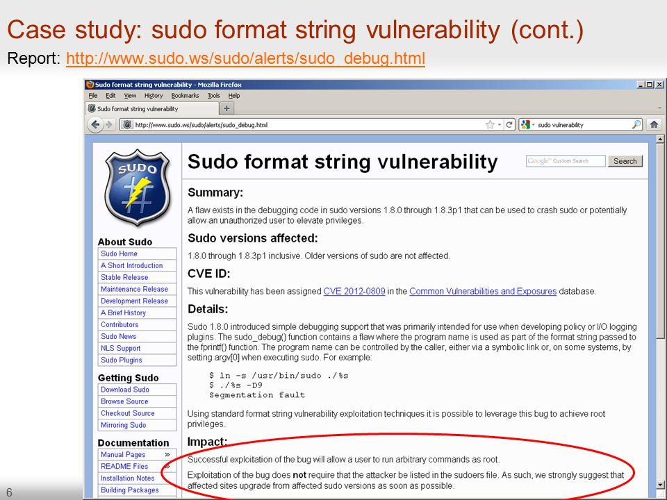6 Case study: sudo format string vulnerability (cont.) Report: http://www.sudo.ws/sudo/alerts/sudo_debug.htmlhttp://www.sudo.ws/sudo/alerts/sudo_debug.html