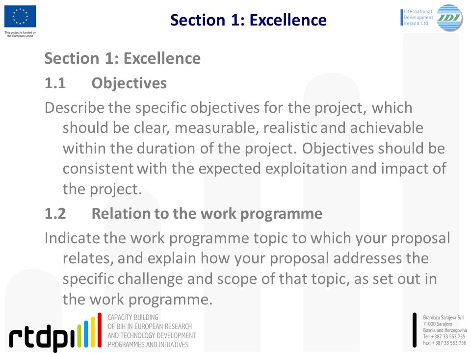 Section 1: Excellence 1.1Objectives Describe the specific objectives for the project, which should be clear, measurable, realistic and achievable within the duration of the project.