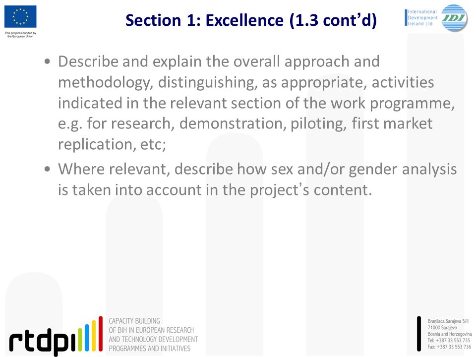 Section 1: Excellence (1.3 cont'd) Describe and explain the overall approach and methodology, distinguishing, as appropriate, activities indicated in the relevant section of the work programme, e.g.