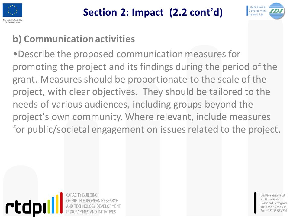 Section 2: Impact (2.2 cont'd) b) Communication activities Describe the proposed communication measures for promoting the project and its findings during the period of the grant.