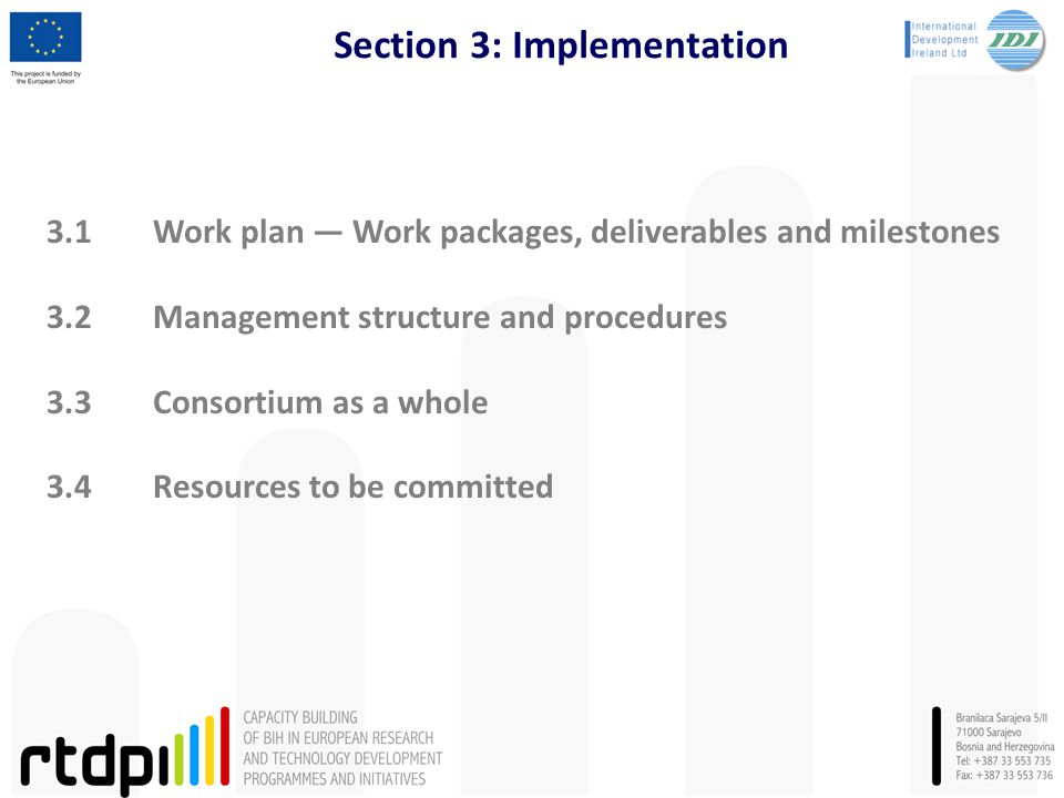 Section 3: Implementation 3.1Work plan — Work packages, deliverables and milestones 3.2Management structure and procedures 3.3Consortium as a whole 3.4Resources to be committed