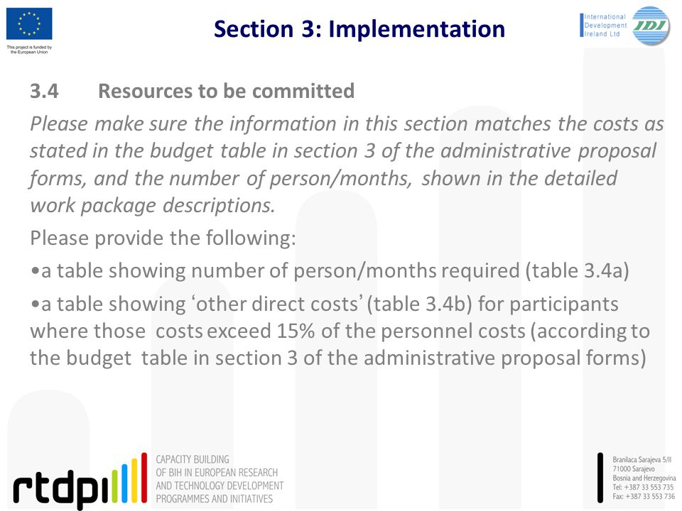 Section 3: Implementation 3.4Resources to be committed Please make sure the information in this section matches the costs as stated in the budget table in section 3 of the administrative proposal forms, and the number of person/months, shown in the detailed work package descriptions.