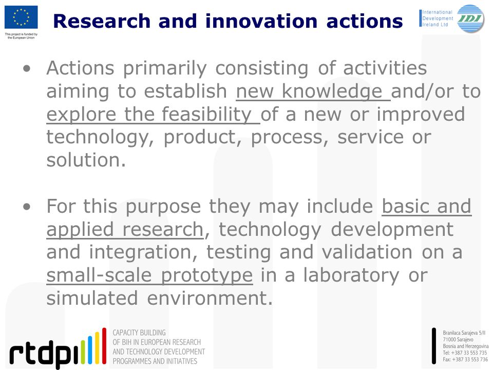 Research and innovation actions Actions primarily consisting of activities aiming to establish new knowledge and/or to explore the feasibility of a ne