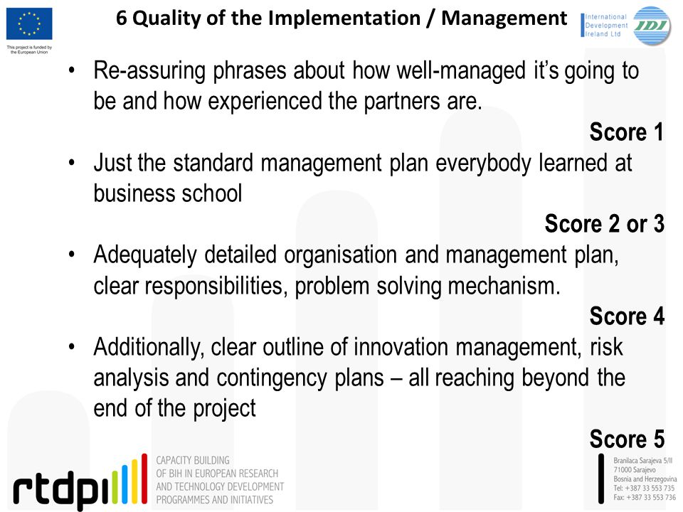 6 Quality of the Implementation / Management Re-assuring phrases about how well-managed it's going to be and how experienced the partners are. Score 1