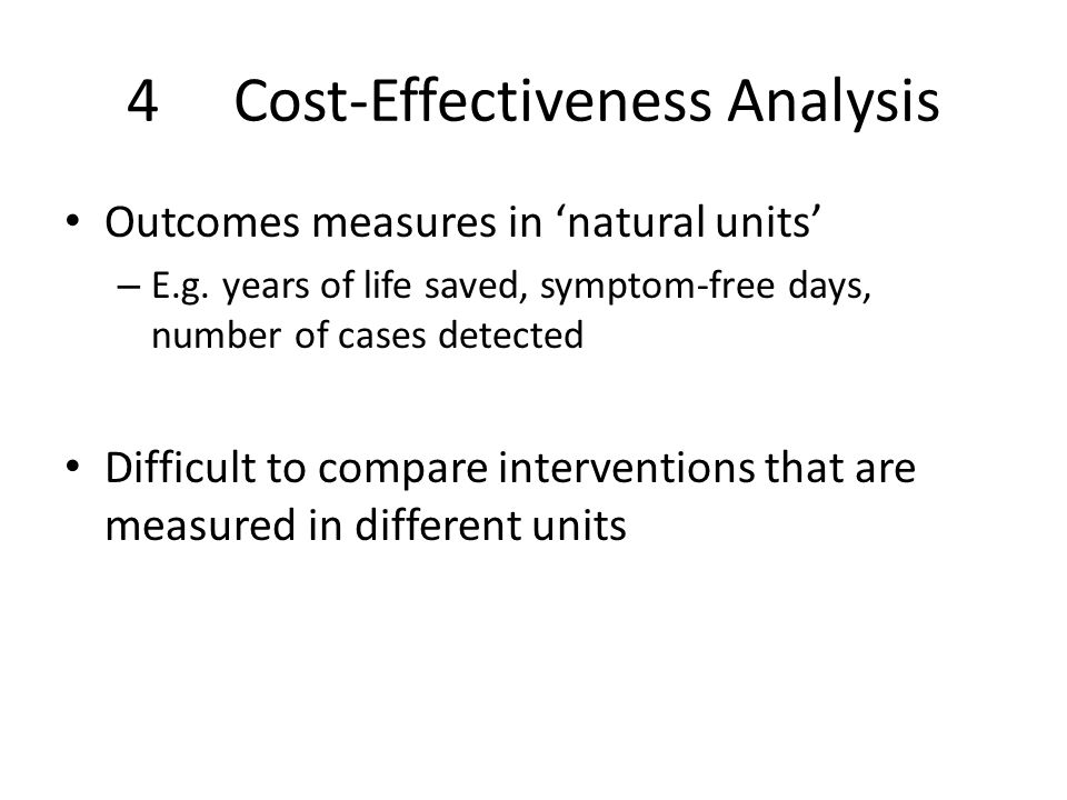 4Cost-Effectiveness Analysis Outcomes measures in 'natural units' – E.g.