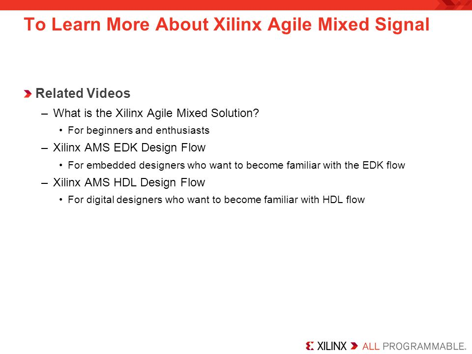 To Learn More About Xilinx Agile Mixed Signal Related Videos –What is the Xilinx Agile Mixed Solution.