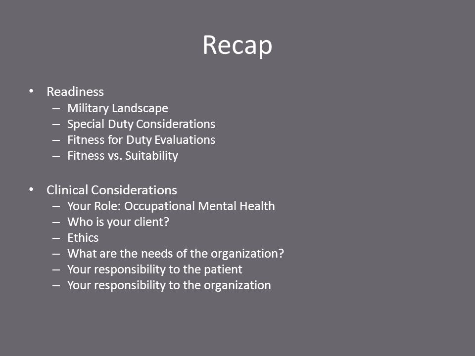 Recap Readiness – Military Landscape – Special Duty Considerations – Fitness for Duty Evaluations – Fitness vs.