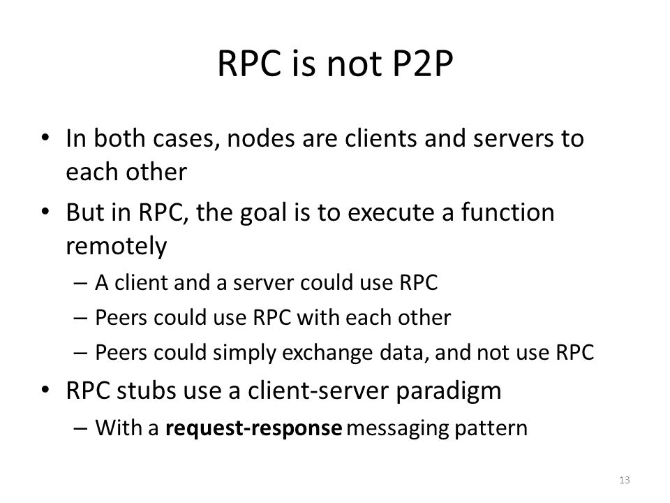 RPC is not P2P In both cases, nodes are clients and servers to each other But in RPC, the goal is to execute a function remotely – A client and a serv