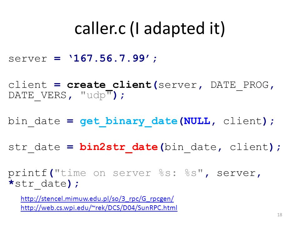 caller.c (I adapted it) server = '167.56.7.99'; client = create_client(server, DATE_PROG, DATE_VERS,