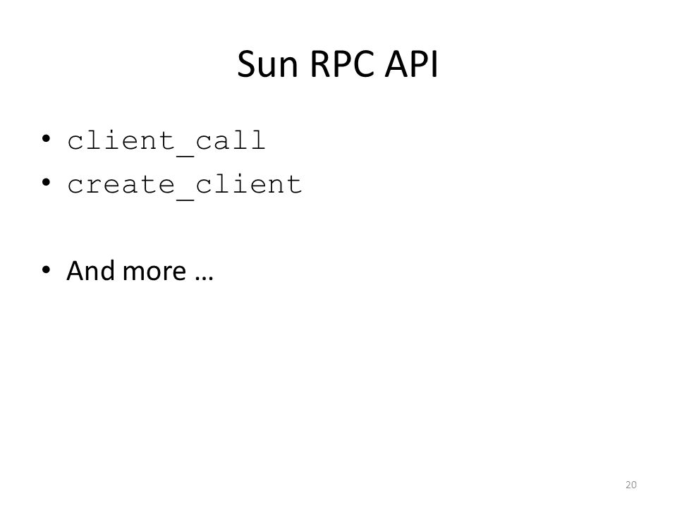 Sun RPC API client_call create_client And more … 20