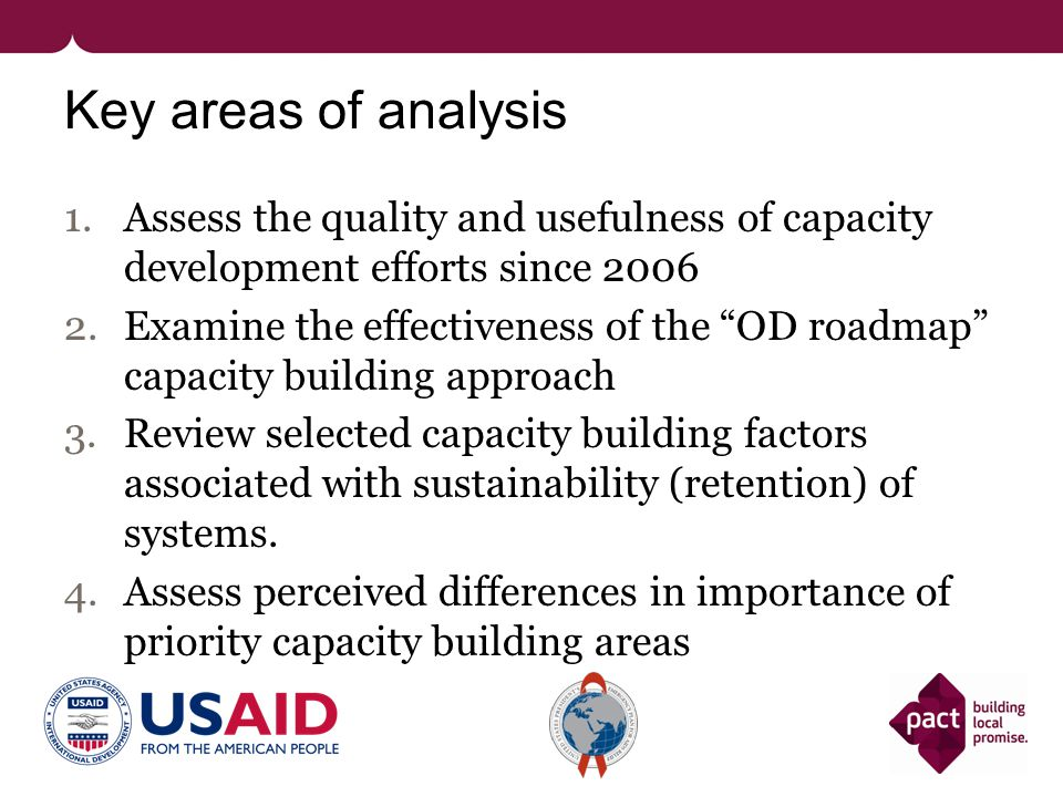 Most significant changes M&E and Financial management the cornerstones of programs (partner, Pact and USAID responses) M&E Timely reporting Capturing the right and required data Use data for decision making Finance Proper management of organization finance & USAID funds Complete and accurate finance reports Proper budget management