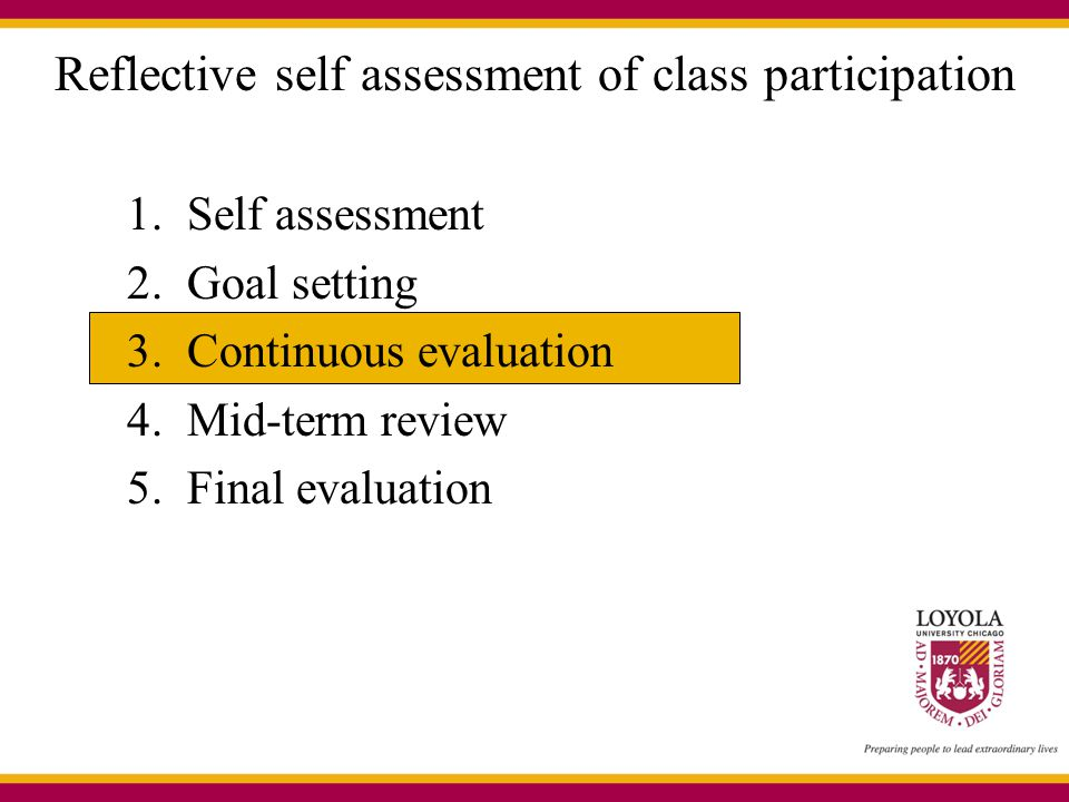 Reflective self assessment of class participation 1.Self assessment 2.Goal setting 3.Continuous evaluation 4.Mid-term review 5.Final evaluation