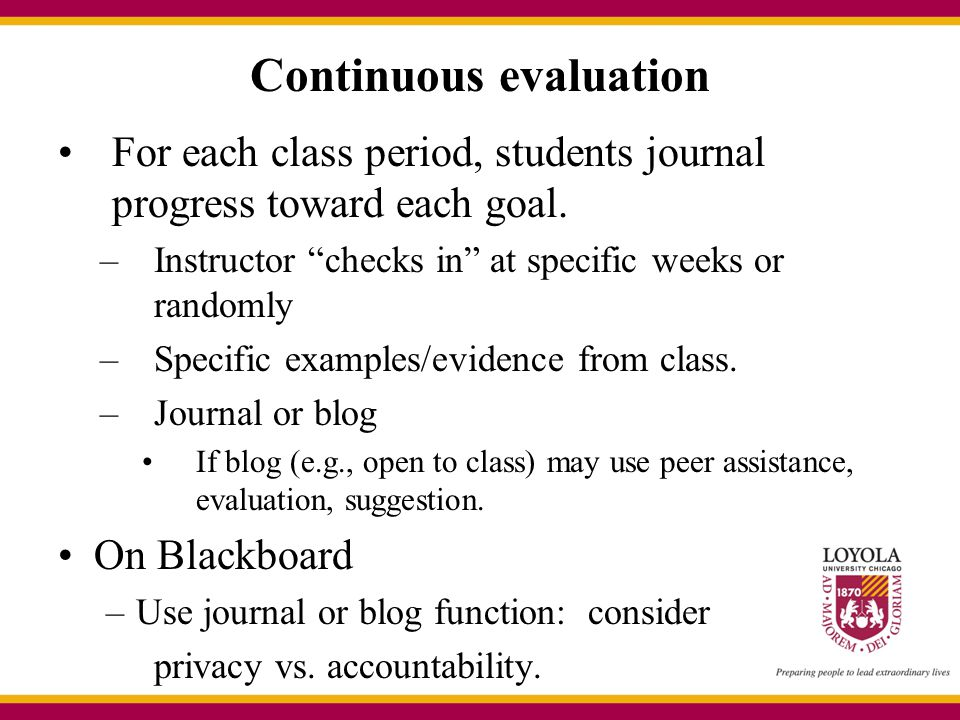 """Continuous evaluation For each class period, students journal progress toward each goal. –Instructor """"checks in"""" at specific weeks or randomly –Specif"""