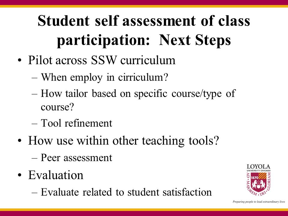 Student self assessment of class participation: Next Steps Pilot across SSW curriculum –When employ in cirriculum? –How tailor based on specific cours