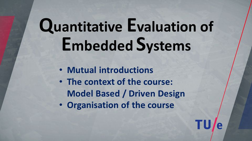 Q uantitative E valuation of E mbedded S ystems Mutual introductions The context of the course: Model Based / Driven Design Organisation of the course