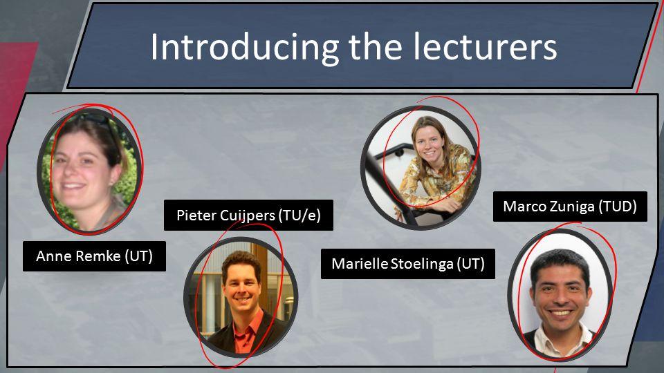 Introducing the lecturers Anne Remke (UT) Pieter Cuijpers (TU/e) Marielle Stoelinga (UT) Marco Zuniga (TUD)
