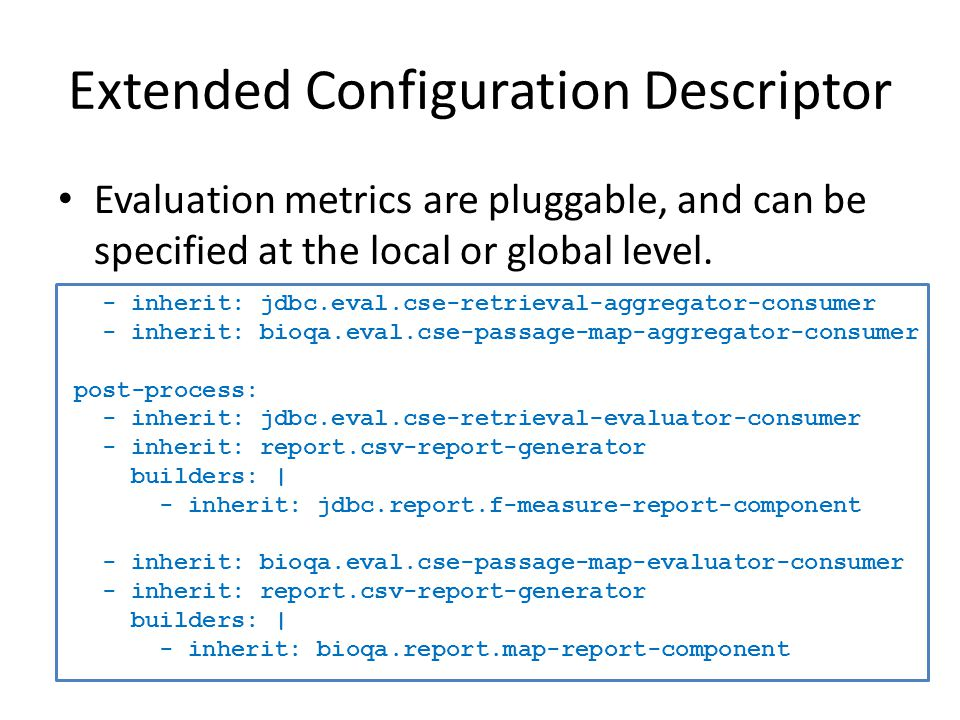 Extended Configuration Descriptor Evaluation metrics are pluggable, and can be specified at the local or global level.