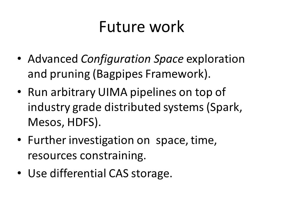 Future work Advanced Configuration Space exploration and pruning (Bagpipes Framework).