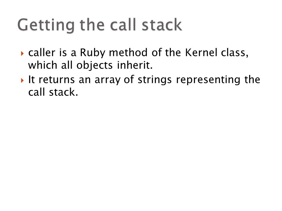  caller is a Ruby method of the Kernel class, which all objects inherit.