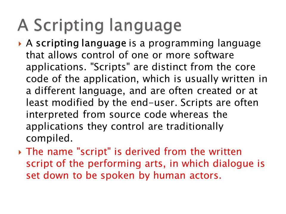  A scripting language is a programming language that allows control of one or more software applications.