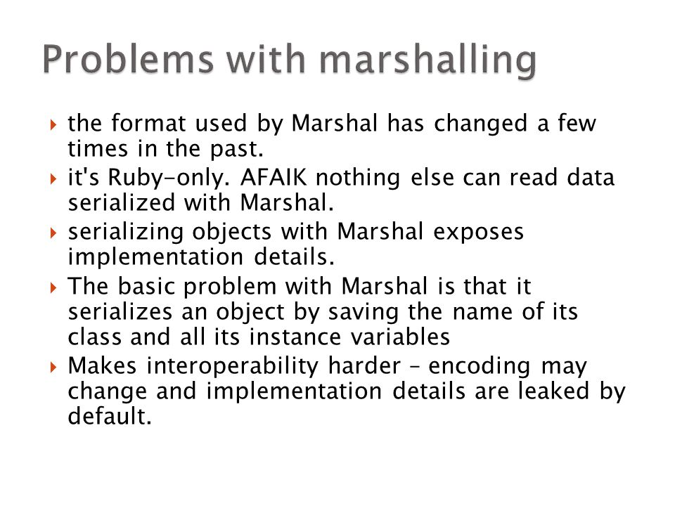  the format used by Marshal has changed a few times in the past.