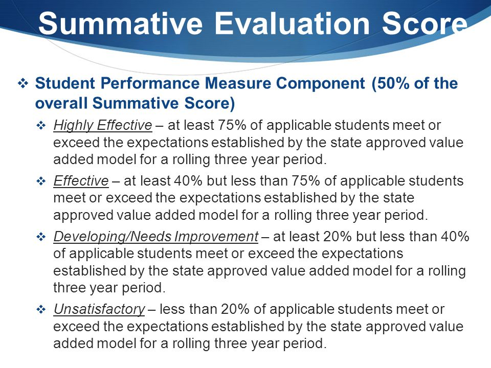 Summative Evaluation Score  Student Performance Measure Component (50% of the overall Summative Score)  Highly Effective – at least 75% of applicabl
