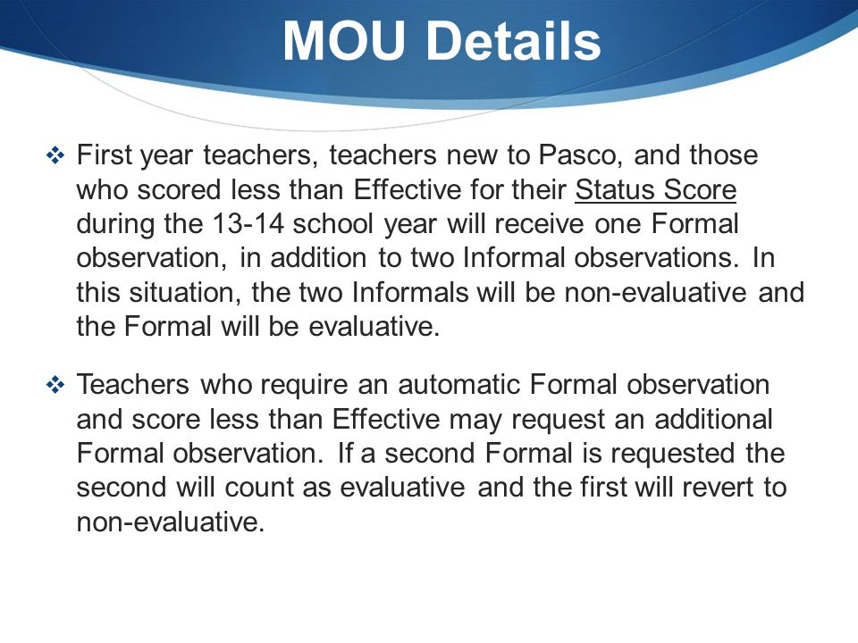 MOU Details  First year teachers, teachers new to Pasco, and those who scored less than Effective for their Status Score during the 13-14 school year