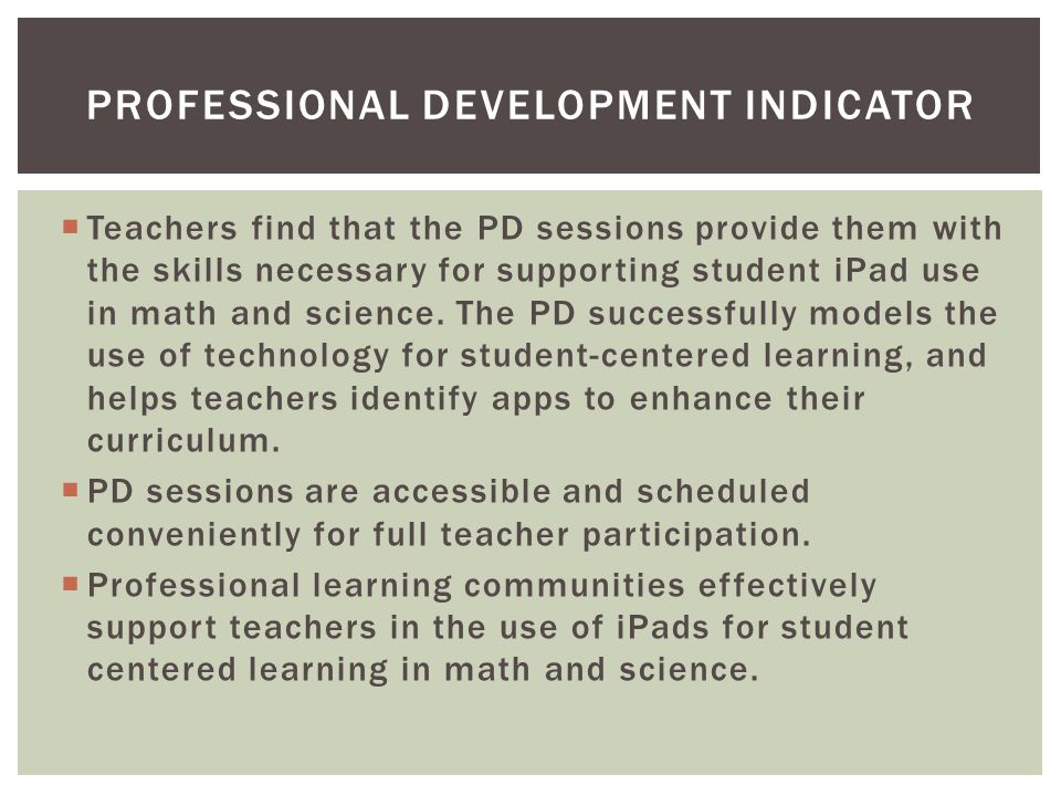  Teachers find that the PD sessions provide them with the skills necessary for supporting student iPad use in math and science.