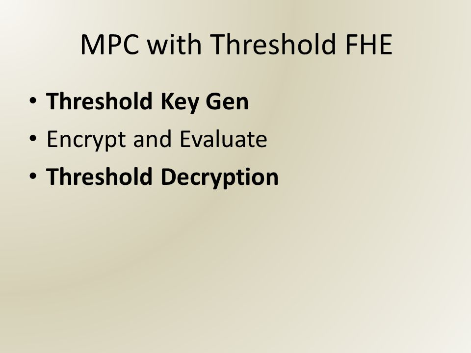 MPC with Threshold FHE Threshold Key Gen Encrypt and Evaluate Threshold Decryption