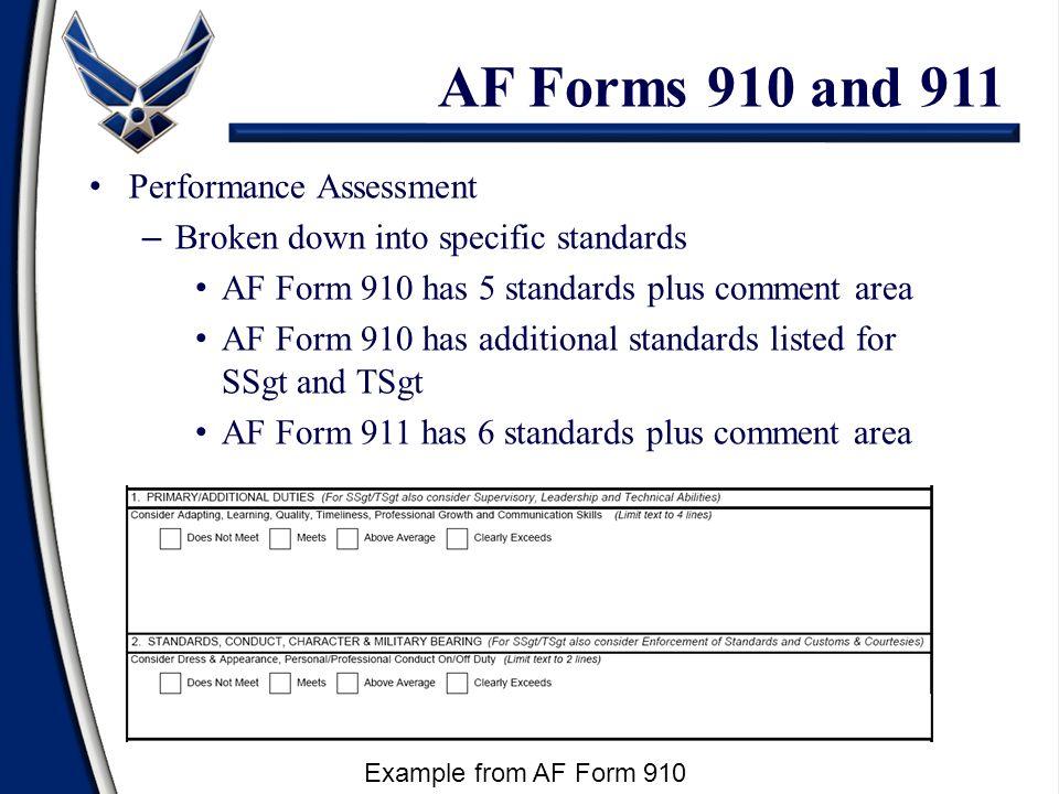AF Forms 910 and 911 Performance Assessment – Broken down into specific standards AF Form 910 has 5 standards plus comment area AF Form 910 has additi