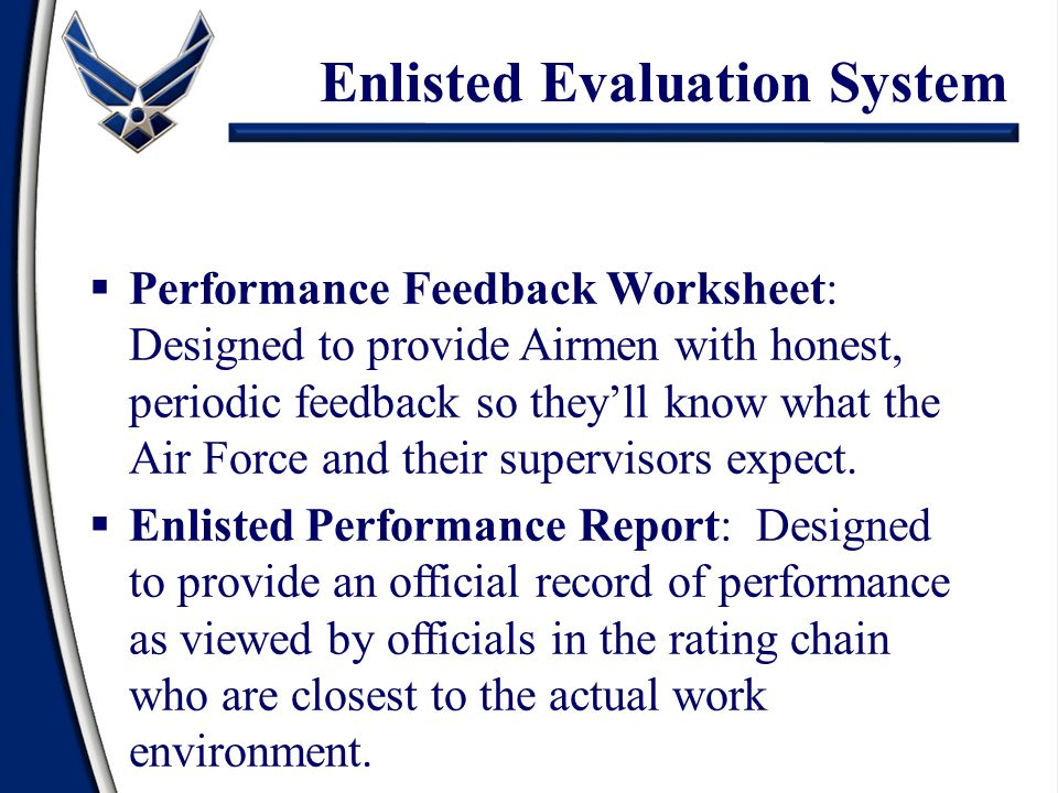 Enlisted Evaluation System  Performance Feedback Worksheet: Designed to provide Airmen with honest, periodic feedback so they'll know what the Air Fo