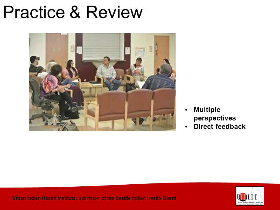 Urban Indian Health Institute, a division of the Seattle Indian Health Board Practice & Review Multiple perspectives Direct feedback