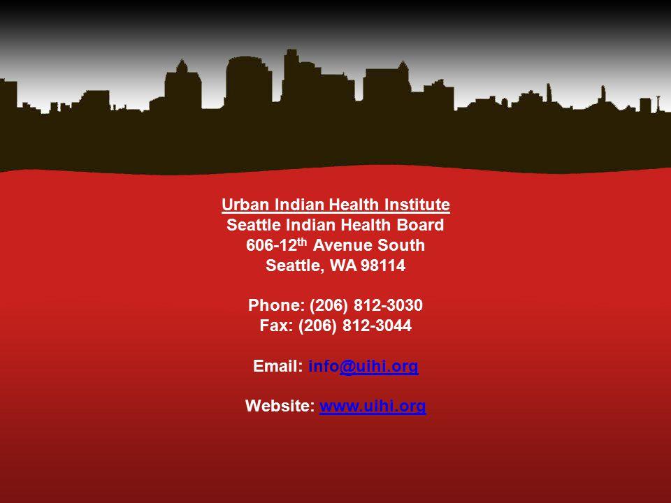 Urban Indian Health Institute Seattle Indian Health Board 606-12 th Avenue South Seattle, WA 98114 Phone: (206) 812-3030 Fax: (206) 812-3044 Email: info@uihi.org Website: www.uihi.org @uihi.orgwww.uihi.org