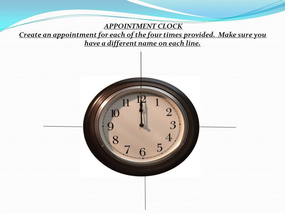 APPOINTMENT CLOCK Create an appointment for each of the four times provided.