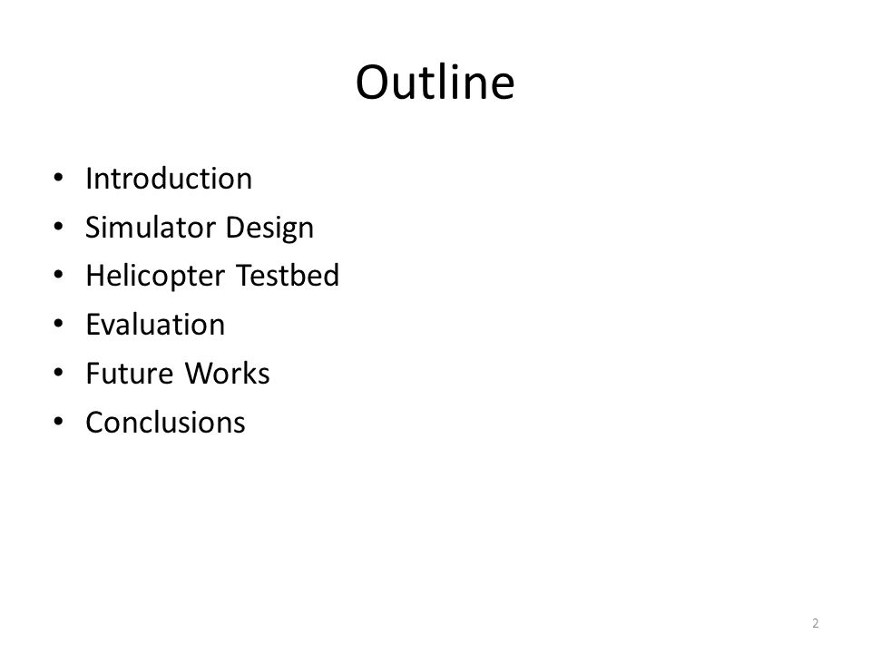 Outline Introduction Simulator Design Helicopter Testbed Evaluation Future Works Conclusions 2