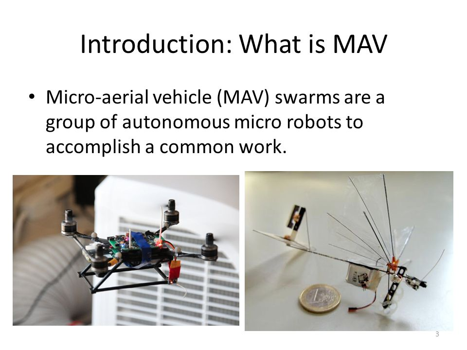 Introduction: Challenges MAV is concerned with classic robotics challenges: obstacle avoidance, navigation, planning etc.
