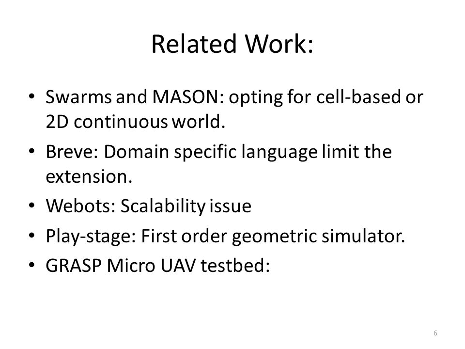 Related Work: Swarms and MASON: opting for cell-based or 2D continuous world.