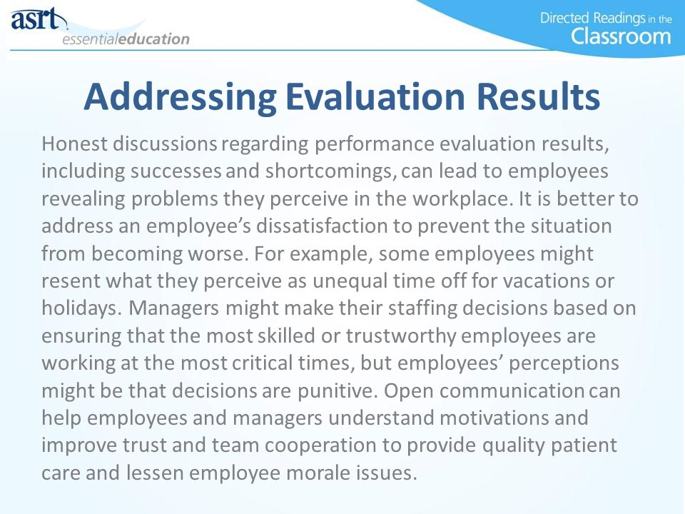 Addressing Evaluation Results Honest discussions regarding performance evaluation results, including successes and shortcomings, can lead to employees