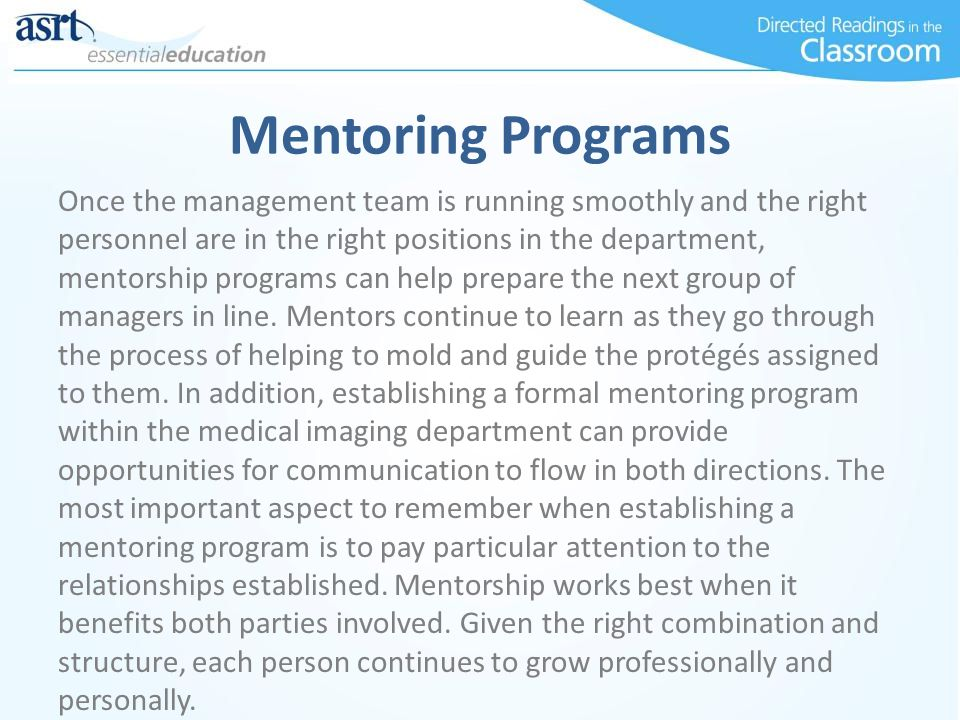 Mentoring Programs Once the management team is running smoothly and the right personnel are in the right positions in the department, mentorship progr