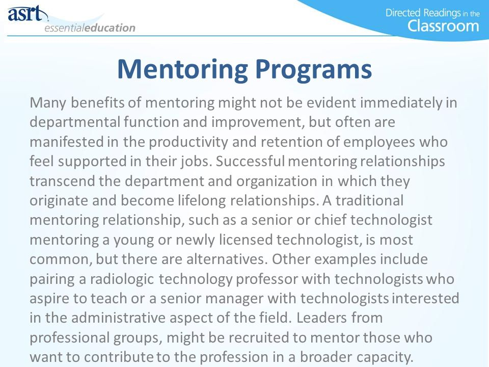 Mentoring Programs Many benefits of mentoring might not be evident immediately in departmental function and improvement, but often are manifested in t
