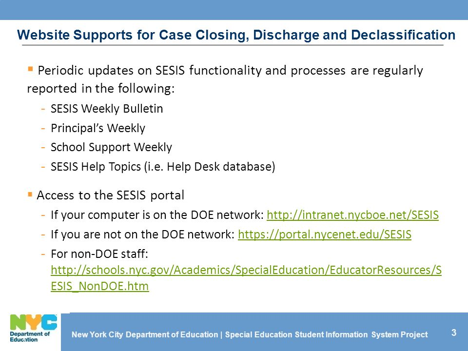33 3  Periodic updates on SESIS functionality and processes are regularly reported in the following: -SESIS Weekly Bulletin -Principal's Weekly -School Support Weekly - SESIS Help Topics (i.e.