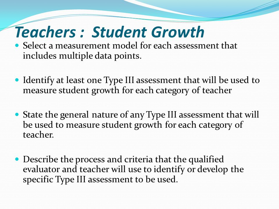 Teachers : Student Growth Select a measurement model for each assessment that includes multiple data points.