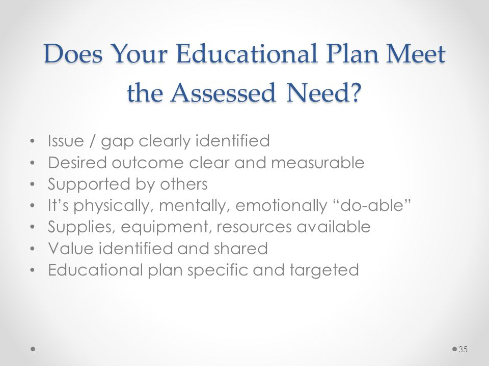Does Your Educational Plan Meet the Assessed Need.