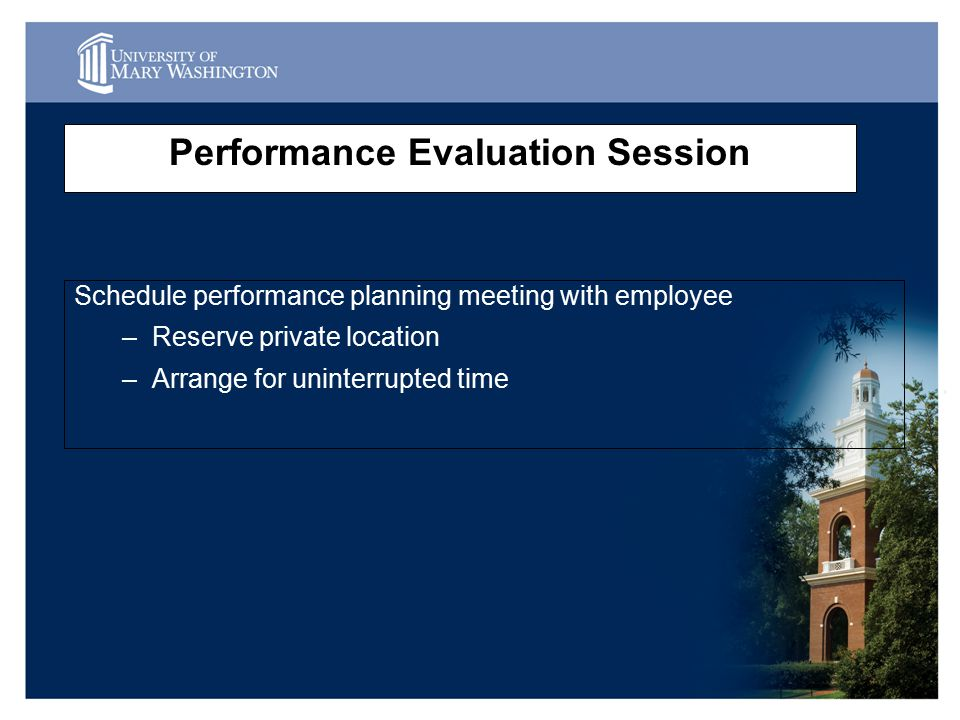 Performance Evaluation Session Schedule performance planning meeting with employee –Reserve private location –Arrange for uninterrupted time