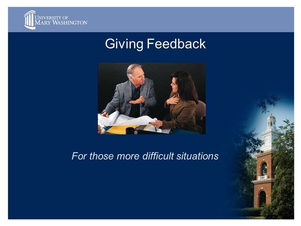 Giving Feedback For those more difficult situations