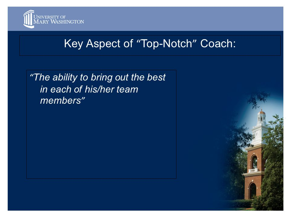 Key Aspect of Top-Notch Coach: The ability to bring out the best in each of his/her team members